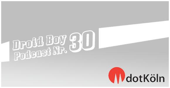 Droid Boy Podcast Nr. 30: dotKöln